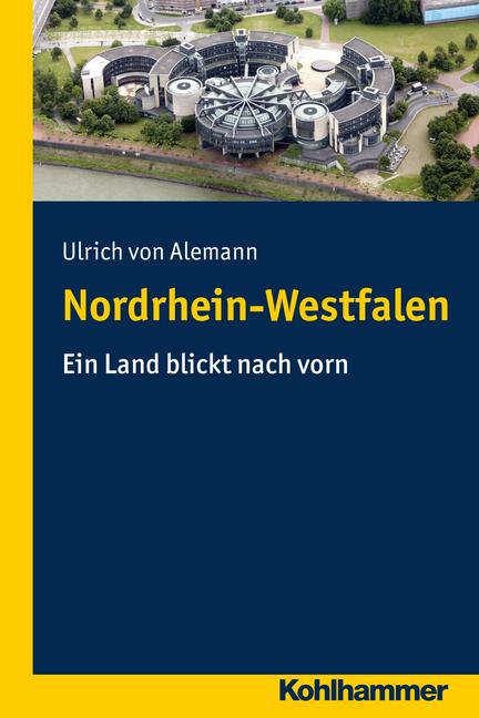 Ulrich von Alemann: Nordrhein-Westfalen - Ein Land blickt nach vorn